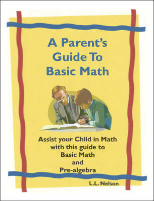 A Parent's Guide to Basic Math: Assist Your Child in Math with This Guide to Basic Math and Pre-algebra