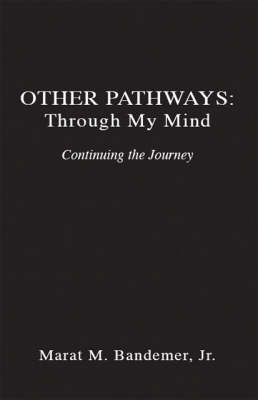Other Pathways: Through My Mind - Continuing the Journey