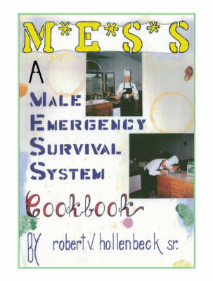 M*E*S*S*: A Male Emergency Survival System Cook Book