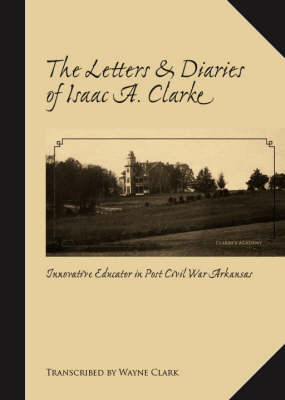 The Letters and Diaries of Isaac A. Clarke