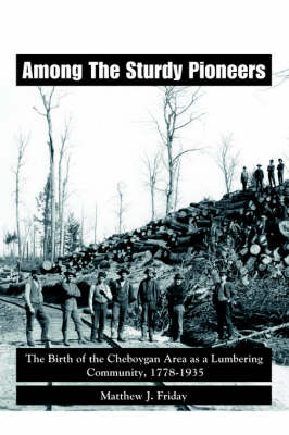 Among the Sturdy Pioneers: The Birth of the Cheboygan Area as a Lumbering Community, 1778-1935