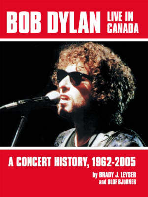Bob Dylan Live in Canada: A Concert History, 1962-2005
