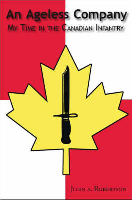 An Ageless Company: My Time in the Canadian Infantry