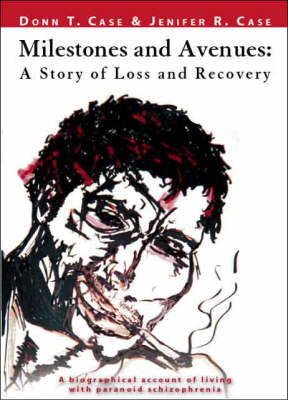 Milestones and Avenues: A Story of Loss and Recovery - A Biographical Account of Living with Paranoid Schizophrenia
