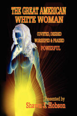The Great American White Woman: Coveted, Desired, Worshiped and Praised Powerful