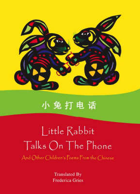 Little Rabbit Talks on the Phone: And Other Children's Poems from the Chinese