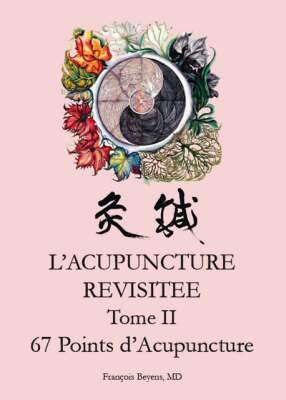 L'acupuncture Revisitee Tome II: 67 Points D'acupuncture