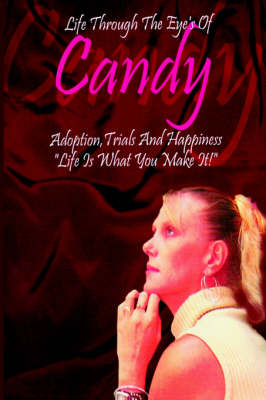 Life Through the Eyes of Candy: Adoption, Trials and Happiness - Life is What You Make It!