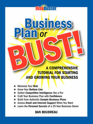 Business Plan or BUST!: A Comprehensive Tutorial for Starting and Growing Your Business