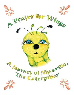 A Prayer for Wings: A Journey of Nipaerilla, the Caterpillar