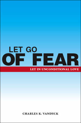 Let Go of Fear: Let in Unconditional Love