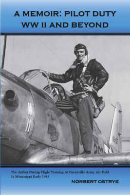 A Memoir: Pilot Duty - WWII and Beyond