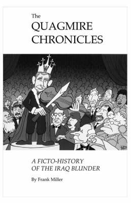 The Quagmire Chronicles: A Ficto-history of the Iraq Blunder
