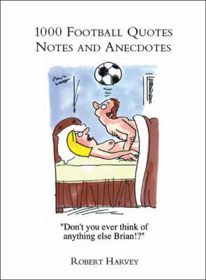 1000 Football Quotes, Notes and Anecdotes