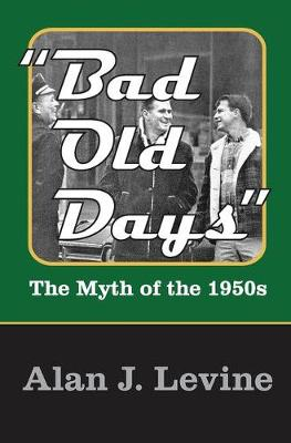 Bad Old Days: The Myth of the 1950s