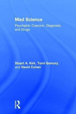 Mad Science: Psychiatric Coercion, Diagnosis and Drugs