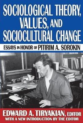 Sociological Theory, Values and Sociocultural Change: Essays in Honor of Pitirim A. Sorokin