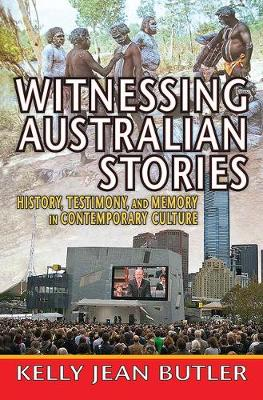 Witnessing Australian Stories: History, Testimony and Memory in Contemporary Culture