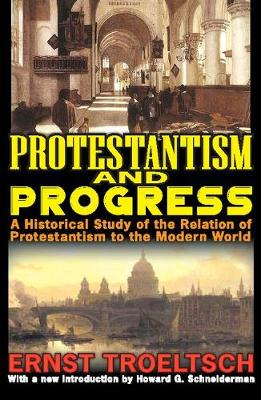 Protestantism and Progress: A Historical Study of the Relation of Protestantism to the Modern World