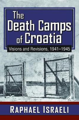 The Death Camps of Croatia: Visions and Revisions, 1941-1945