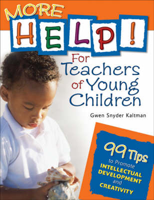 More Help! For Teachers of Young Children: 99 Tips to Promote Intellectual Development and Creativity