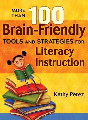 More Than 100 Brain-Friendly Tools and Strategies for Literacy Instruction