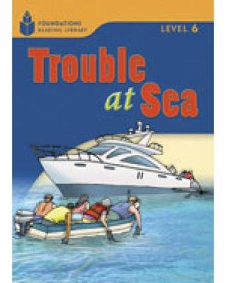 Trouble at Sea: Foundations Reading Library 6