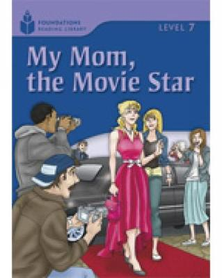 My Mom, the Movie Star: Foundations Reading Library 7
