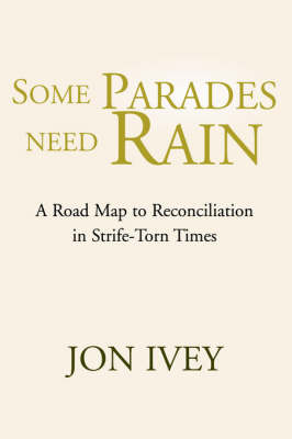 Some Parades Need Rain: A Road Map to Reconciliation in Strife-Torn Times