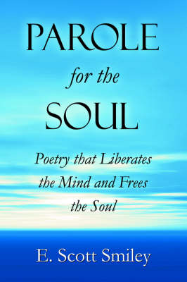 Parole for the Soul: Poetry That Liberates the Mind and Frees the Soul