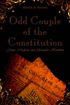 Odd Couple of the Constitution: James Madison and Alexander Hamilton
