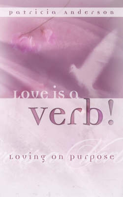 Love Is a Verb! Loving on Purpose