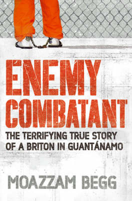 Enemy Combatant: The Terrifying True Story of a Briton in Guantanamo
