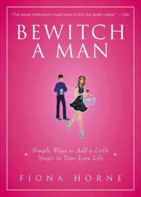 Bewitch a Man: Simple Ways to Add a Little Magic to Your Love Life