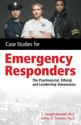 Case Studies for the Emergency Responder: Psychosocial, Ethical and Leadership Dimensions