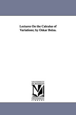 Lectures on the Calculus of Variations; By Oskar Bolza.