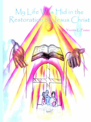 My Life Was Hid in the Restoration of Jesus Christ