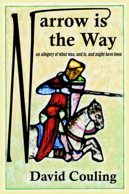 Narrow is the Way: An Allegory of What Was, and is, and Might Have Been