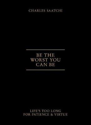 Be The Worst You Can Be: Life's Too Long for Patience and Virtue