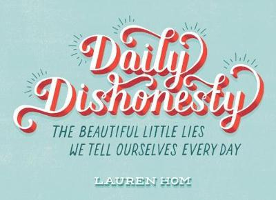 Daily Dishonesty: The Beautiful Little Lies We Tell Ourselves Eve: The Beautiful Little Lies We Tell Ourselves Every Day