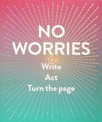No Worries: Write. Act. Turn the Page