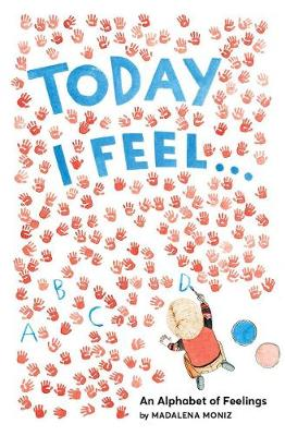 Today I Feel . . .: An Alphabet of Emotions