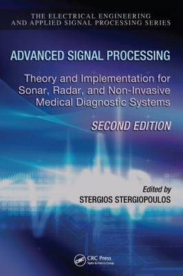 Advanced Signal Processing: Theory and Implementation for Sonar, Radar, and Non-Invasive Medical Diagnostic Systems, Second Edition
