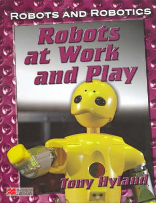 Robots and Robotics at Work and Play Macmillan Library