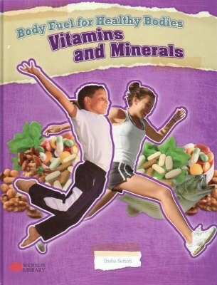 Body Fuel for Healthy Bodies Minerals and Vitamins Macmillan Library
