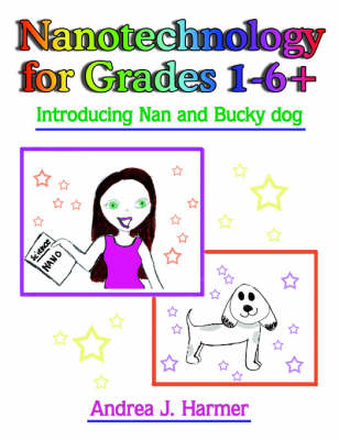 Nanotechnology for Grades 1-6+: Introducing Nan and Bucky Dog