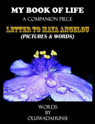 MY BOOK OF LIFE, A Companion Piece: Letter to Maya Angelou, (Pictures & Words)