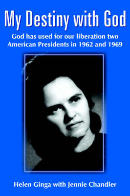 My Destiny with God: God Has Used for Our Liberation Two American Presidents in 1962 and 1969