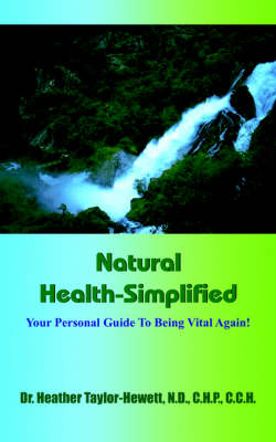 Natural Health-Simplified: Your Personal Guide To Being Vital Again!