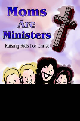 Moms Are Ministers: Raising Kids For Christ